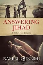 Answering Jihad - A Better Way Forward ebook by Nabeel Qureshi