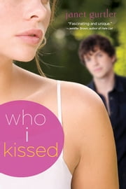 Who I Kissed ebook by Janet Gurtler