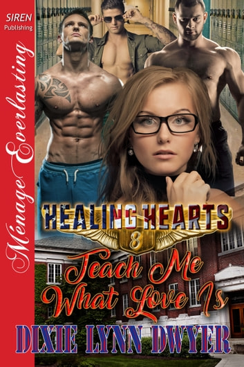 Healing Hearts 8: Teach Me What Love Is ebook by Dixie Lynn Dwyer