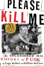 Please Kill Me - The Uncensored Oral History of Punk ebook by Legs McNeil,Gillian McCain