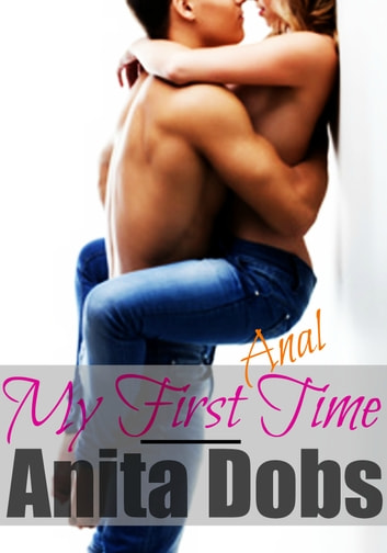 My First Anal Time ebook by Anita Dobs