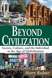 Beyond Civilization - Society, Culture, and the Individual in the Age of Globalization ebook by Harry Redner