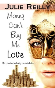 Money Can't Buy Me Love ebook by Julie Reilly