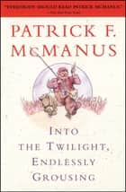 Into the Twilight, Endlessly Grousing ebook by Patrick F. McManus