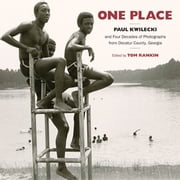 One Place - Paul Kwilecki and Four Decades of Photographs from Decatur County, Georgia ebook by Paul Kwilecki,Tom Rankin