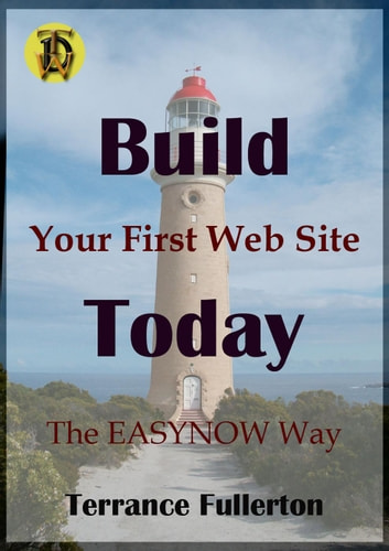 Build Your First Web Site Today - EASYNOW Webs Series of Web Site Design, #1 ebook by Terrance Fullerton