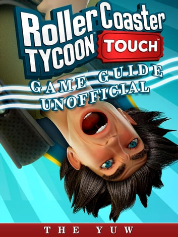 Roller Coaster Tycoon Touch Game Guide Unofficial