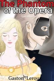 The Phantom of the Opera (Illustrated) - The Phantom of the Opera by Gaston Leroux ebook by Gaston Leroux
