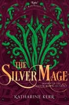The Silver Mage (The Silver Wyrm, Book 4) ebook by Katharine Kerr