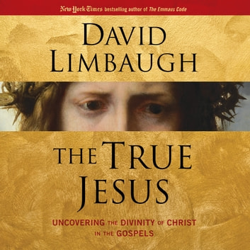 True Jesus, The - Uncovering the Divinity of Christ in the Gospels audiobook by David Limbaugh