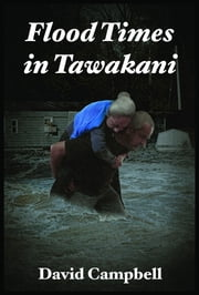 Flood Times In Tawakani ebook by David Campbell