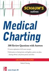 Schaum's Outline of Medical Charting - 300 Review Questions + Answers ebook by Jim Keogh