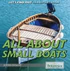 All About Small Boats ebook by Justine Ciovacco, Christine Poolos