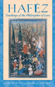 Haféz - Teachings of the Philosopher of Love ebook by Haleh Pourafzal,Roger Montgomery
