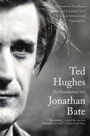 Ted Hughes - The Unauthorised Life ebook by Jonathan Bate