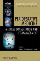 Perioperative Medicine - Medical Consultation and Co-management ebook by Amir K. Jaffer, Paul Grant, Scott A. Flanders,...