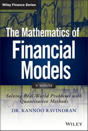 The Mathematics of Financial Models - Solving Real-World Problems with Quantitative Methods ebook by Kannoo Ravindran