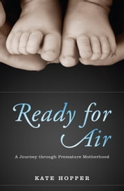 Ready for Air - A Journey through Premature Motherhood ebook by Kate Hopper