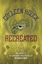 Recreated - Book Two in the Reawakened series, filled with Egyptian mythology, intrigue and romance ebook by Colleen Houck