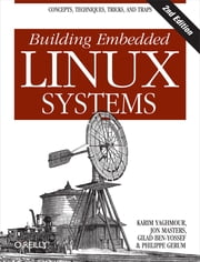 Building Embedded Linux Systems ebook by Karim Yaghmour,Jon Masters,Gilad Ben-Yossef,Philippe Gerum