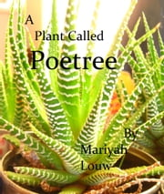 A plant called Poetree - songs and poems of freedom and healing ebook by Mariya Louw