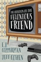 The Question of the Felonious Friend ebook by E. J. Copperman, Jeff Cohen