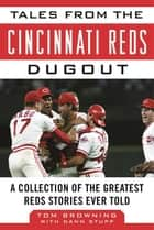 Tales from the Cincinnati Reds Dugout - A Collection of the Greatest Reds Stories Ever Told ebook by Tom Browning, Dann Stupp