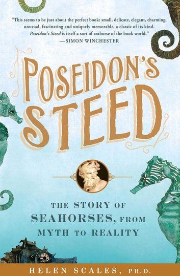 Poseidon's Steed - The Story of Seahorses, From Myth to Reality ebook by Helen Scales, Ph.D.