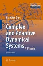 Complex and Adaptive Dynamical Systems ebook by Claudius Gros