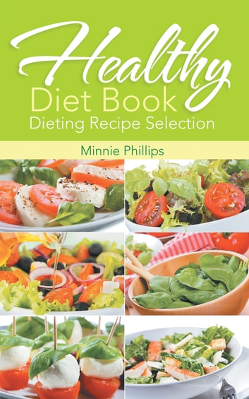 Healthy Diet Book: Dieting Recipe Selection ebook by Minnie Phillips