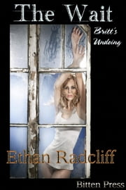 The Wait, Britt's Undoing ebook by Ethan Radcliff