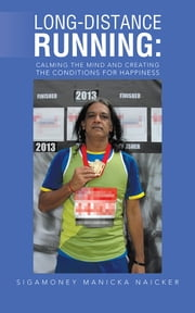 Long-Distance Running: Calming the Mind and Creating the Conditions for Happiness ebook by Sigamoney Manicka Naicker