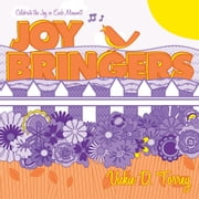 Joy Bringers - Celebrate the Joy in Each Moment! ebook by Vickie D. Torrey