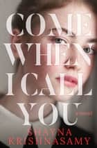 Come When I Call You ebook by Shayna Krishnasamy