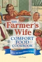 The Farmer's Wife Comfort Food Cookbook: Over 300 blue-ribbon recipes! - Over 300 blue-ribbon recipes! ebook by Lela Nargi