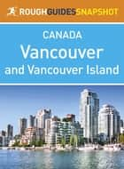 Vancouver and Vancouver Island Rough Guides Snapshot Canada (includes The Sunshine Coast, The Sea to Sky Highway, Whistler, The Cariboo, Victoria, The Southern Gulf Islands and Pacific Rim National Park) ebook by Rough Guides,Tim Jepson
