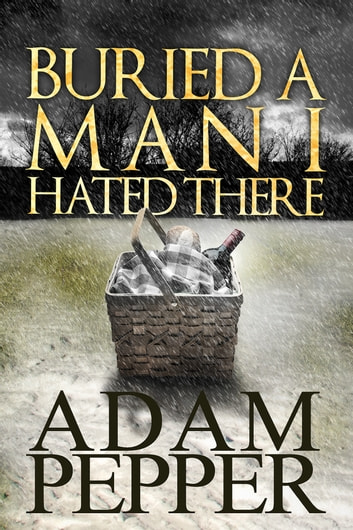 Buried A Man I Hated There ebook by Adam Pepper