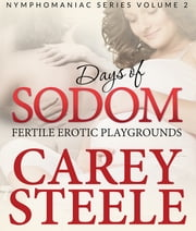 DAYS OF SODOM: Fertile Erotic Playgrounds - Nymphomaniac Series Volume 2 ebook by Carey Steele