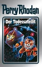 "Perry Rhodan 46: Der Todessatellit (Silberband) - 2. Band des Zyklus ""Die Cappins"" ebook by Clark Darlton, H.G. Ewers, Johnny Bruck"