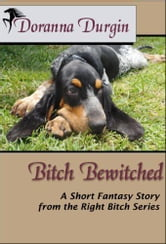 Bitch Bewitched - The Right Bitch #3 ebook by Doranna Durgin
