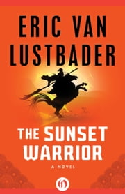 The Sunset Warrior ebook by Eric V Lustbader