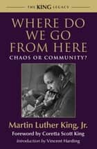 Where Do We Go from Here - Chaos or Community? ebook by Coretta Scott King, Vincent Harding, Dr. Martin Luther King,...