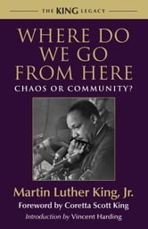 Where Do We Go from Here - Chaos or Community? ebook by Dr. Martin Luther King, Jr.