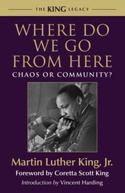 Where Do We Go from Here - Chaos or Community? ebook by Coretta Scott King,Vincent Harding,Dr. Martin Luther King, Jr.