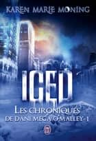 Les chroniques de Dani Mega O'Malley (Tome 1) - Iced ebook by Karen Marie Moning, Cécile Desthuilliers