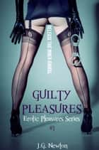 Guilty Pleasures - Erotic Pleasures Series #1 ebook by
