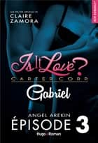 Is it love ? Carter corp. Gabriel Episode 3 ebook by Angel Arekin