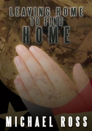 Leaving Home to Find Home ebook by Michael Ross
