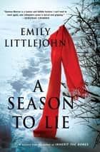 A Season to Lie - A Detective Gemma Monroe Mystery ebook by Emily Littlejohn