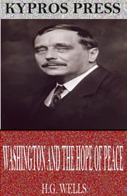 Washington and the Hope of Peace ebook by H.G. Wells